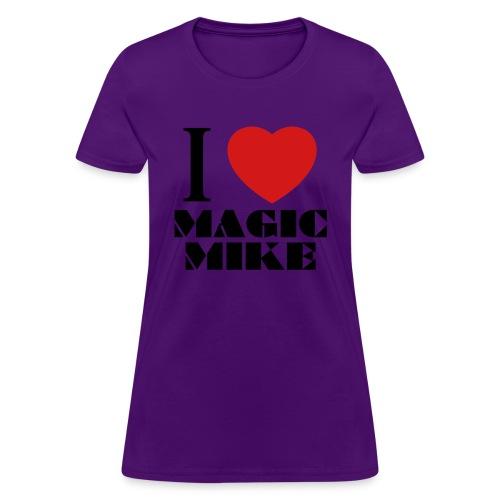I Love Magic Mike T-Shirt - Women's T-Shirt
