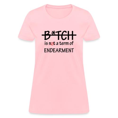 B*tch is not a term of Endearment - Black font - Women's T-Shirt