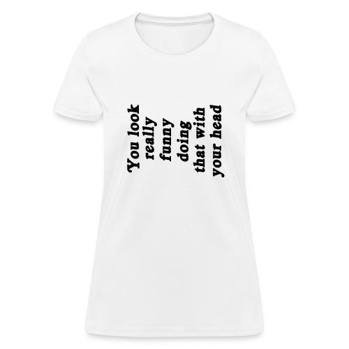 Look Funny - Women's T-Shirt