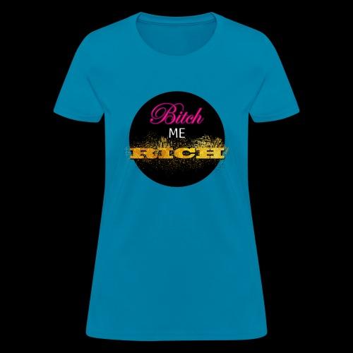 Bitch Me Rich - Women's T-Shirt