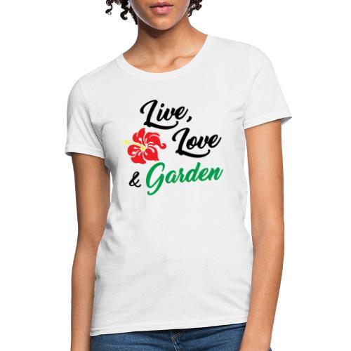 Live, Love, Garden - Women's T-Shirt