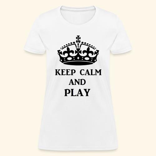 keep calm play blk - Women's T-Shirt