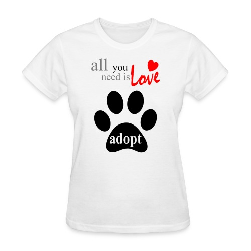 ALL YOU NEED IS LOVE-ADOPT - Women's T-Shirt