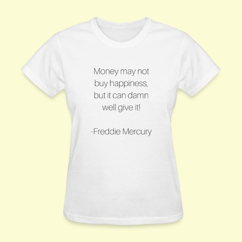 Freddie M's money and happiness quote - Women's T-Shirt