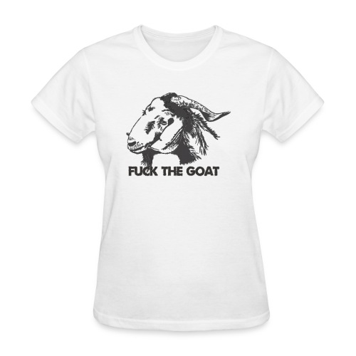 Fuck the Goat - Women's T-Shirt