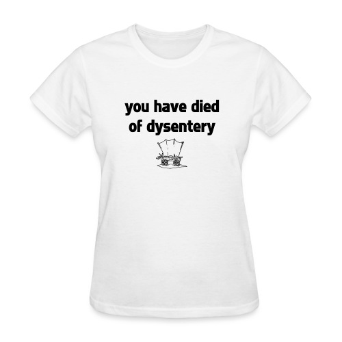 You Have Died of Dysentery - Women's T-Shirt