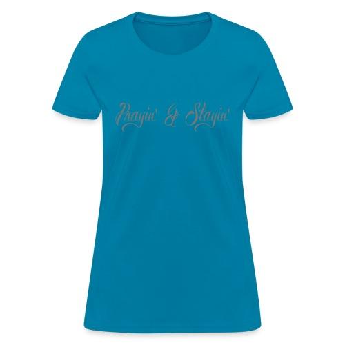 Prayin' and Slayin' - Women's T-Shirt