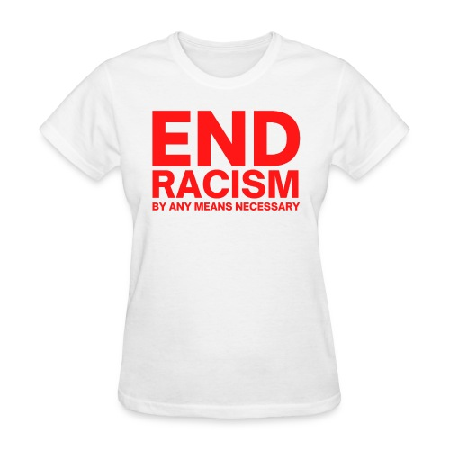 END RACISM By Any Means Necessary (red letters) - Women's T-Shirt
