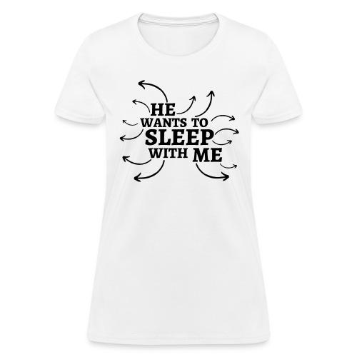 He Wants To Sleep With Me - Arrows - Women's T-Shirt