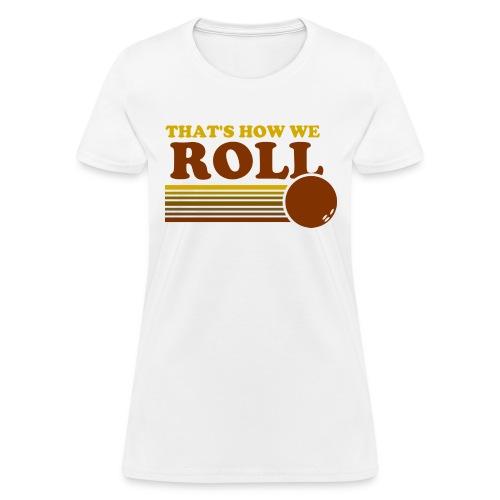 we_roll - Women's T-Shirt