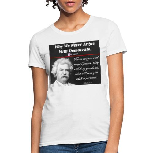 Twain - Never Argue With Stupid People - Women's T-Shirt