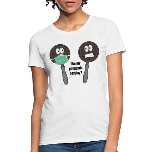 pandemic, cosplay, funny t-shirt, - Women's T-Shirt