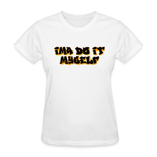 Ima Do It Myself - Women's T-Shirt