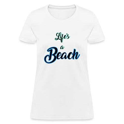 Life's a Beach - Women's T-Shirt