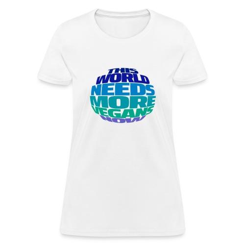 THIS WORLD NEEDS MORE VEGANS NOW - Women's T-Shirt