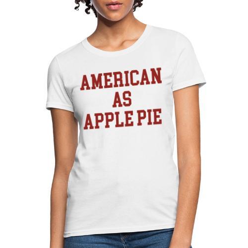 American as Apple Pie - Women's T-Shirt