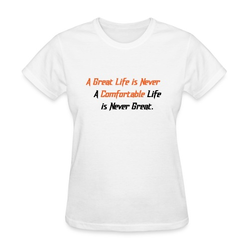 A Great Life is Never Comfortable - Women's T-Shirt