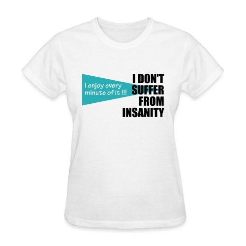 I Don't Suffer From Insanity, I enjoy every minute - Women's T-Shirt