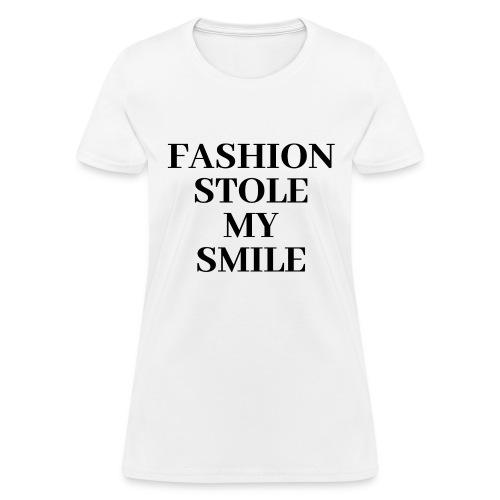 FASHION STOLE MY SMILE - Women's T-Shirt