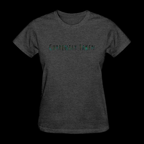 Currently Taken T-Shirt - Women's T-Shirt