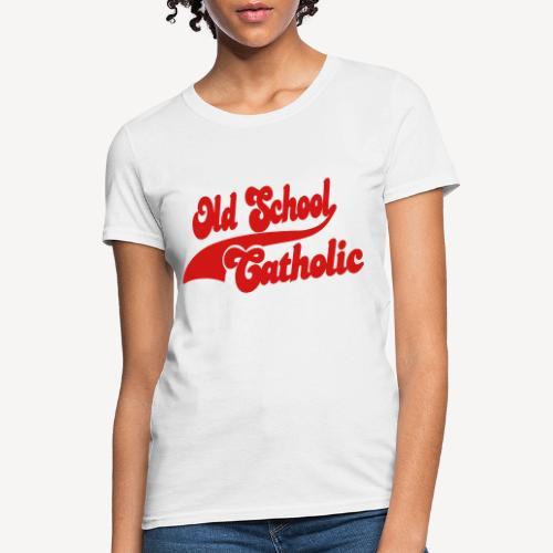OLD SCHOOL CATHOLIC - Women's T-Shirt
