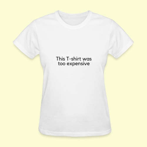 this T-shirt was too expensive - Women's T-Shirt