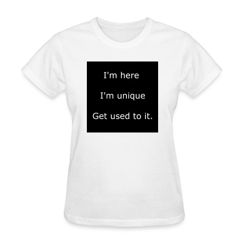 I'M HERE, I'M UNIQUE, GET USED TO IT. - Women's T-Shirt