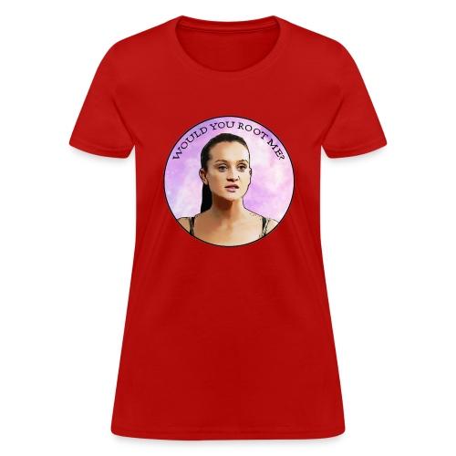 WOULD YOU ROOT ME? - Women's T-Shirt