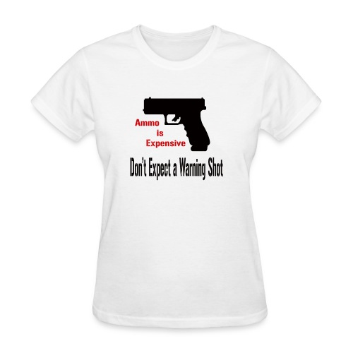 Ammo is Expensive - Women's T-Shirt