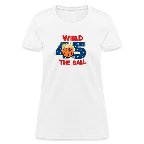 Funny Wield The Ball Trump BasketBall Wall Tee - Women's T-Shirt