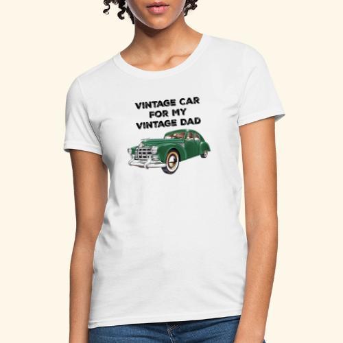 Vintage car for my Vintage Dad - Women's T-Shirt
