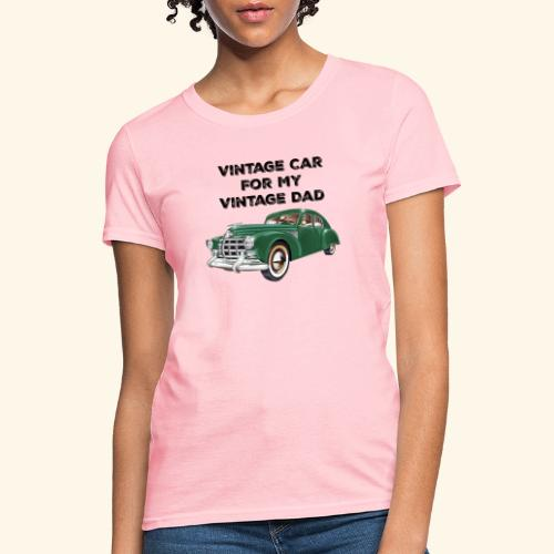 Vintage car for my Vintage Dad - Women's T-Shirt