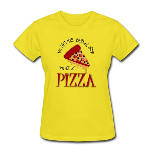 You Can't Make Everyone Happy You Are Not Pizza - Women's T-Shirt
