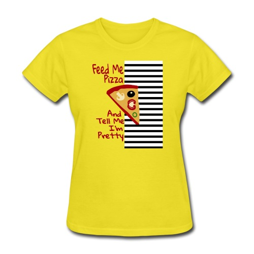 Feed Me Pizza And Tell Me I´m Pretty - Women's T-Shirt