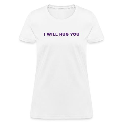 I Will Hug You - Women's T-Shirt