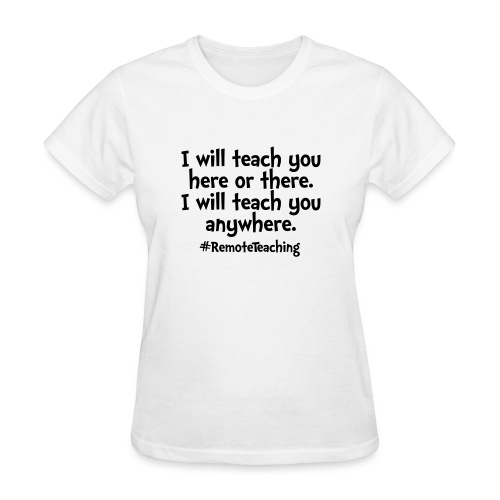 I will teach you here or there - Remote Teaching - Women's T-Shirt