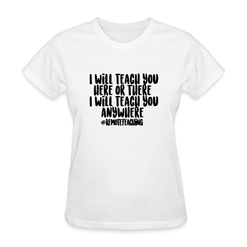 I will teach you here or there #RemoteTeaching - Women's T-Shirt