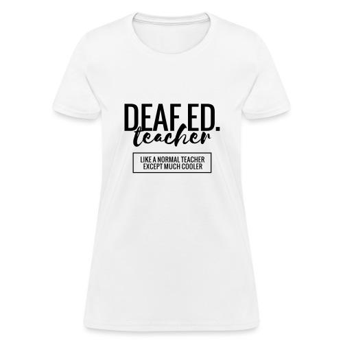 Cool Deaf Ed. Teacher Funny Teacher T-Shirt - Women's T-Shirt