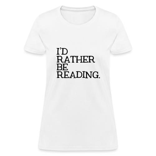 I'd Rather Be Reading Bookworm Book Lover T-shirt - Women's T-Shirt