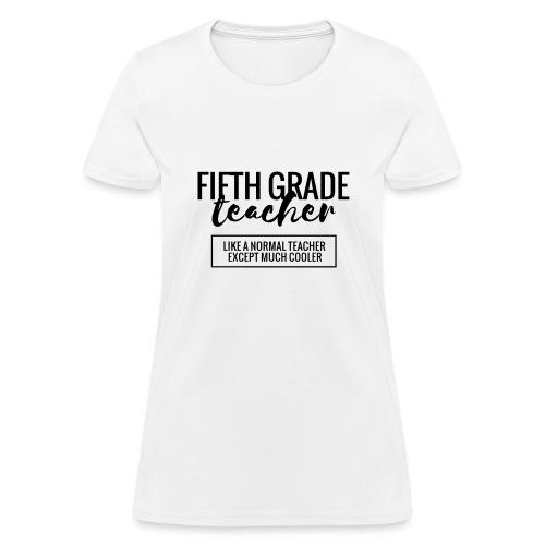 Cool 5th Grade Teacher Funny Teacher T-Shirt - Women's T-Shirt