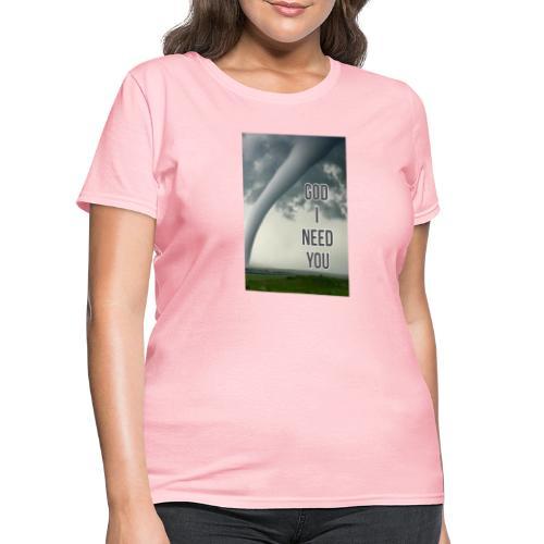 God I Need You - Women's T-Shirt