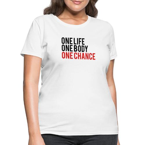 One Life One Body One Chance - Women's T-Shirt