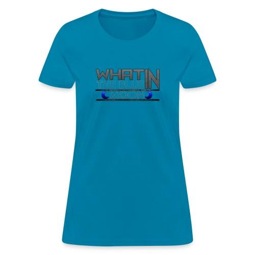 What in the BLUE MOON T-Shirt - Women's T-Shirt