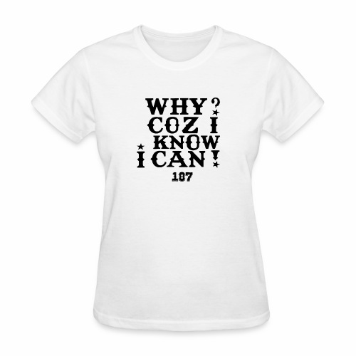 Why Coz I Know I Can 187 Positive Affirmation Logo - Women's T-Shirt