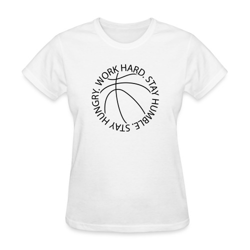 Stay Humble Stay Hungry Work Hard Basketball logo - Women's T-Shirt