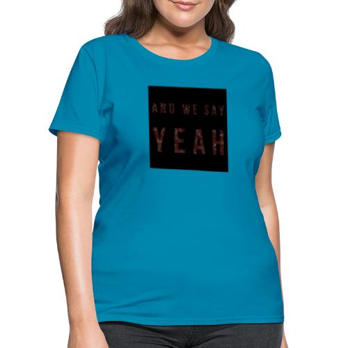 """Yeah"" Lyric - Women's T-Shirt"