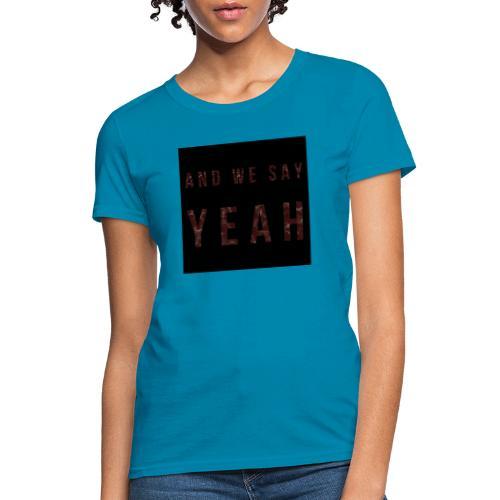 """""""Yeah"""" Lyric - Women's T-Shirt"""