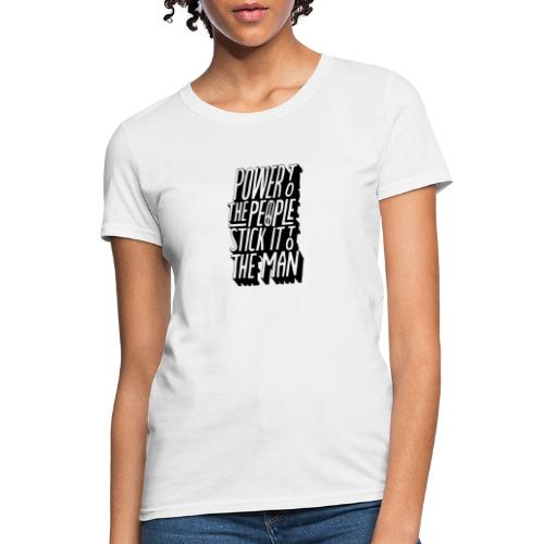 Power To The People Stick It To The Man - Women's T-Shirt