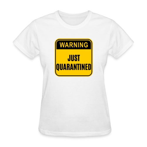 Just Quarantined - Women's T-Shirt