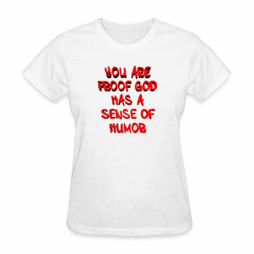 God has a Sense of Humor - Women's T-Shirt